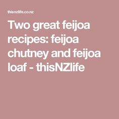 Two great feijoa recipes: feijoa chutney and feijoa loaf - thisNZlife Chutney, Homemade, Fruit, Pickle, Eat, Preserves, Recipes, Preserve, Chutneys