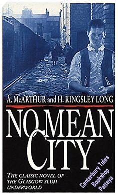 No Mean City by A McArthur & H Kingsley-Long.  In recently @ Canterbury Tales Bookshop * Book exchange *-* Guesthouse * Cafe *-* Pattaya.  Never a book has been more associated with the city of Glasgow than No Mean City.  First published in 1935, it is the story of Johnnie Stark, son of a violent father and a downtrodden mother, the 'Razor King' of Glasgow's pre-war slum underworld, the Gorbals.  The savage, accurate real descriptions,