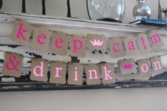 Bachelorette Party Banner - Keep Calm and Drink On - Party Decoration. $20.00, via Etsy.