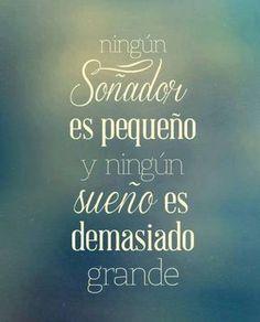 """""""Ningún soñador es pequeño, y ningún sueño es demasiado grande""""... Motivación para seguir poniéndole pilas a todo =D"""