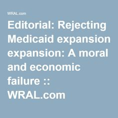 Editorial: Rejecting Medicaid expansion: A moral and economic failure :: WRAL.com