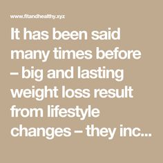 It has been said many times before – big and lasting weight loss result from lifestyle changes – theyinclude both changing your diet as well as increasing your activity level. Recent research has indicated thatjust by adopting new simple lifestyle habits, you can lose weight a lot more weight over the course of months and …