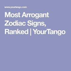 Most Arrogant Zodiac Signs, Ranked | YourTango