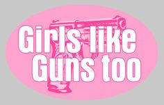 gun quotes for girls | American Method — Conservative Bumper Stickers — GIRLS LIKE GUNS ...