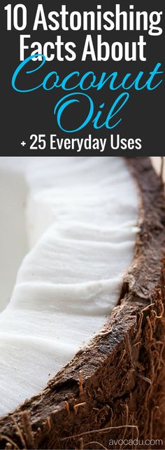 Coconut Oil Uses   Coconut Oil Benefits   Coconut Oil for Weight Loss   Coconut Oil Hair   http://avocadu.com/10-astonishing-facts-about-coconut-oil-25-everyday-uses/
