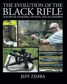 The Evolution of the Black Rifle: 20 Years of Upgrades, Options, and Accessories by Jeff Zimba http://www.amazon.com/dp/0692317260/ref=cm_sw_r_pi_dp_ib5Eub1TFKTMA