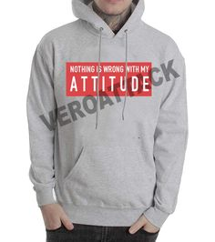nothing is wrong with my attitude grey color Hoodie