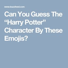 """Can You Guess The """"Harry Potter"""" Character By These Emojis?"""