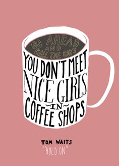 I must not be a nice girl then because my husband met me in a coffee shop