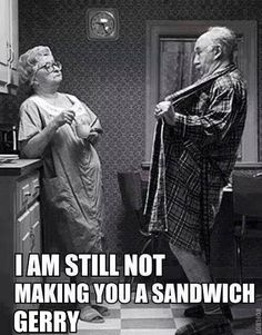 Funny Still Not Making A Sandwich Gerry