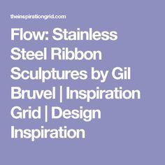 Flow: Stainless Steel Ribbon Sculptures by Gil Bruvel   Inspiration Grid   Design Inspiration