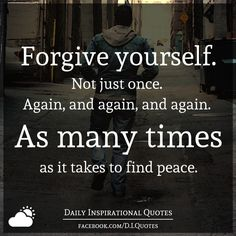 Forgive yourself. Not just once. Again, and again, and again. As many times as it takes to find peace.