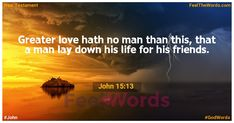 Greater love hath no man than this, that a man lay down his life for his friends. Famous Bible Verses, Popular Bible Verses, Verses About Love, Men Lie, New Testament, Feelings, Words, Tattoos, Life