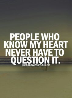 If u know me.. dont question my heart