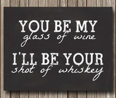 You be my glass of wine, I'll be your shot of whiskey - Wedding or Anniversary Gift - Chalkboard Sign 8x10 - Instant Download - Printable