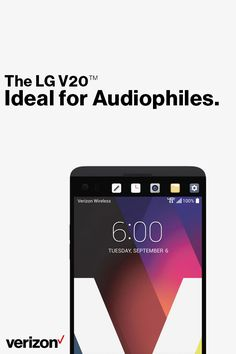 The LG V20  is ideal for audiophiles and those who want to create and share top-quality video content. Capture unbelievable video with the camera's advanced image stabilization and Hi-Fi sound recording. Get yours today with Verizon.