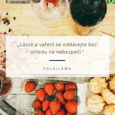 Lásce a vaření se oddávejte bez ohledu na nebezpečí. - Dalajláma #láska #vaření
