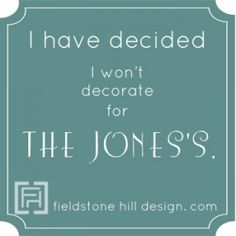 How to decide that you won't decorate for the Jones's! This is easier said than done! #interiordesign #overcomedecoratingparalysis