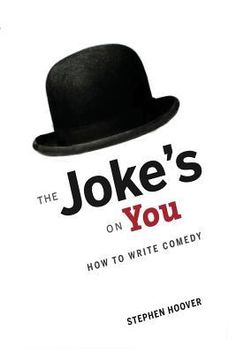 The Joke's on You: How to Write Comedy
