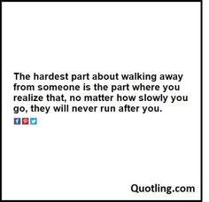 The hardest part about walking away from someone – Hurt Quote