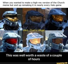 When you wanted to make a high-res version of the Church meme but end up remaking it in nearly every Halo game This was well worth a waste of a couple of hours - This was well worth a waste of a couple of hours - iFunny :) Video Game Memes, Video Games Funny, Funny Games, Gamer Humor, Gaming Memes, Halo Quotes, Halo Funny, Halo Game, Photo Games