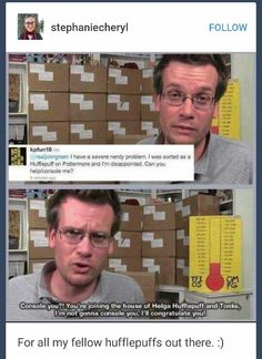 God bless John Green!!<<go Hufflepuffs! I'm a gryffindor but Hufflepuffs are awesome friends!