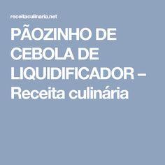 PÃOZINHO DE CEBOLA DE LIQUIDIFICADOR – Receita culinária