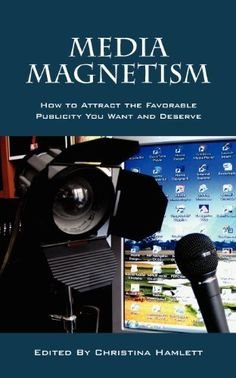 Media Magnetism: How to Attract the Favorable Publicity You Want and Deserve by Christina Hamlett. Save 4 Off!. $14.41