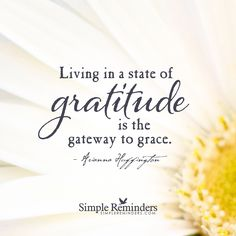 Gratitude is the gateway to grace Living in a state of gratitude is the gateway to grace. — Arianna Huffington