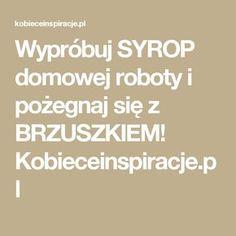 Wypróbuj SYROP domowej roboty i pożegnaj się z BRZUSZKIEM! Kobieceinspiracje.pl Natural Remedies, Cos, Funny, Funny Parenting, Natural Home Remedies, Hilarious, Natural Medicine, Fun, Humor