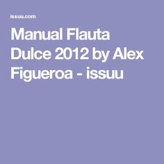Manual Flauta Dulce 2012 by Alex Figueroa - issuu