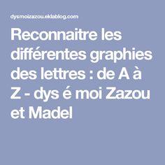 Reconnaitre les différentes graphies des lettres : de A à Z - dys é moi Zazou et Madel
