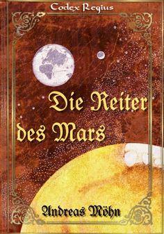 """""""Die Reiter des Mars"""" - Science-Fiction-Roman von Codex Regius http://www.xinxii.com/die-reiter-des-mars-p-340675.html"""