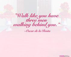 Walk like you have three men walking behind you ~ Oscar de la Renta #quotes #Eventures