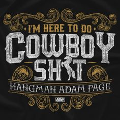 Get the Hangman Adam Page - I'm Here To Do Cowboy Sh*t T-shirt in The AEW's official store Cody Rhodes, Wrestling Stars, Chart, Iron Gates, Anxious, Bullet, Texas, Entertainment, Club