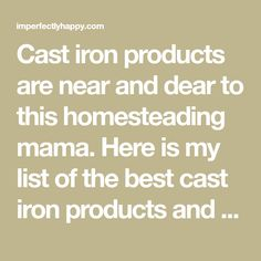 Cast iron products are near and dear to this homesteading mama. Here is my list of the best cast iron products and accessories for your homestead kitchen.