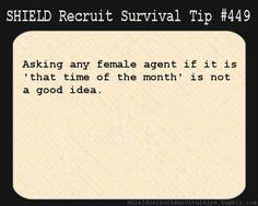 S.H.I.E.L.D. Recruit Survival Tip #449:Asking any female agent if it is 'that time of the month' is not a good idea. [Submitted by hitomimuse]
