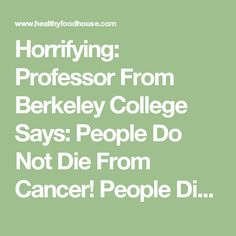 Horrifying: Professor From Berkeley College Says: People Do Not Die From Cancer! People Die From Chemotherapy And In Terrible Pain!