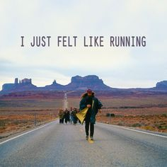 They just couldn't believe that someone would do all that running for no particular reason. ~Forest Gump