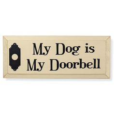 My Dog is My Doorbell Sign - Dog Beds, Dog Harnesses and Collars, Dog Clothes and Gifts for Dog Lovers | In The Company Of Dogs I Love Dogs, Puppy Love, Cute Dogs, Westies, Dog Lover Gifts, Dog Lovers, Lovers Movie, We Will Rock You, Dog Quotes