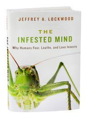 'The Infested Mind': How Humans Think About Insects - NYTimes.com -- interview with Wyoming author Jeff Lockwood.