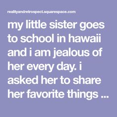 my little sister goes to school in hawaii and i am jealous of her every day. i asked her to share her favorite things to do on the island of oahu, and she has me wanting to find a way to get there more than ever. prepare to drool.