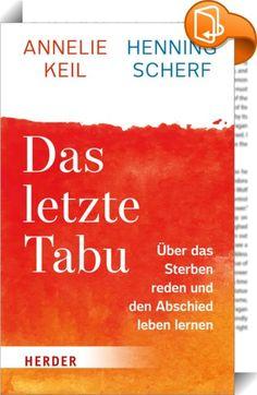 Das letzte Tabu    ::  Mut, dem Tod gemeinsam ins Auge zu sehen, um erträglicher zu machen, was wir alle durchleben müssen.