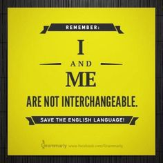 Grammar police rule #1:  know the difference between when to use I or me!!!