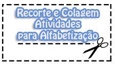 ATIVIDADES DE ALFABETIZAÇÃO E ALFABETO - GRÁTIS PARA VOCÊ IMPRIMIR RECORTE E COLAGEM - ESPAÇO EDUCAR