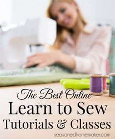 Want to learn to sew? There are so many different options for anyone who wants to Learn to Sew. With so many tutorials and online classes, choosing the right one can be a challenge. Below is a collection of several Learn to Sew Tutorials and Classes that I think will help novice sewists systematically learn how to sew. #howtosew #learntosew #sewingtips #sewingclass