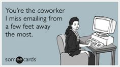Free and Funny Workplace Ecard: You're the coworker I miss emailing from a few feet away the most. Create and send your own custom Workplace ecard. Office Humor, Work Humor, Someecards Workplace, Goodbye Party, Goodbye Gifts, Goodbye Quotes, Stress, Thing 1, Work Quotes