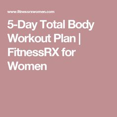5-Day Total Body Workout Plan | FitnessRX for Women