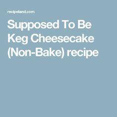 Supposed To Be Keg Cheesecake (Non-Bake) recipe