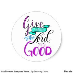 Give Thanks to the Lord for He is Good    Handlettered Scripture Verse Sticker